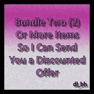 BUNDLE **2** OR MORE and I Will Send You An Offer!